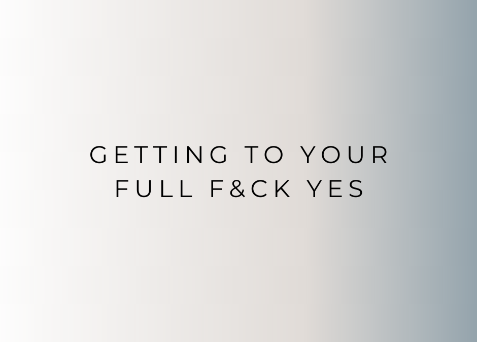 Getting to Your Full F&ck Yes